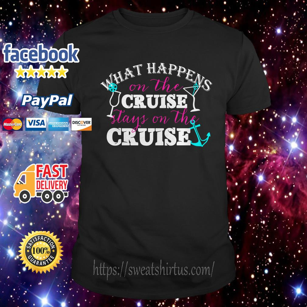 What Happens on the Cruise stays on the cruise shirt