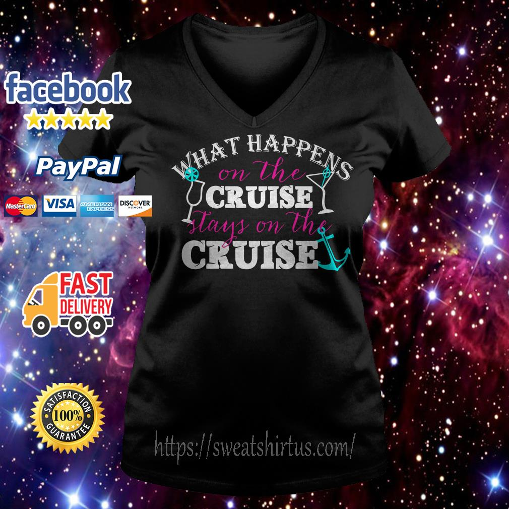 What Happens on the Cruise stays on the cruise v-neck t-shirt
