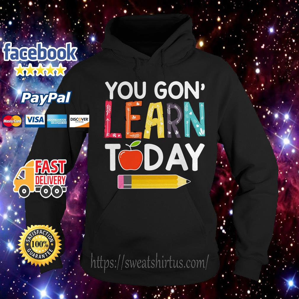 You gon' learn today teacher Hoodie