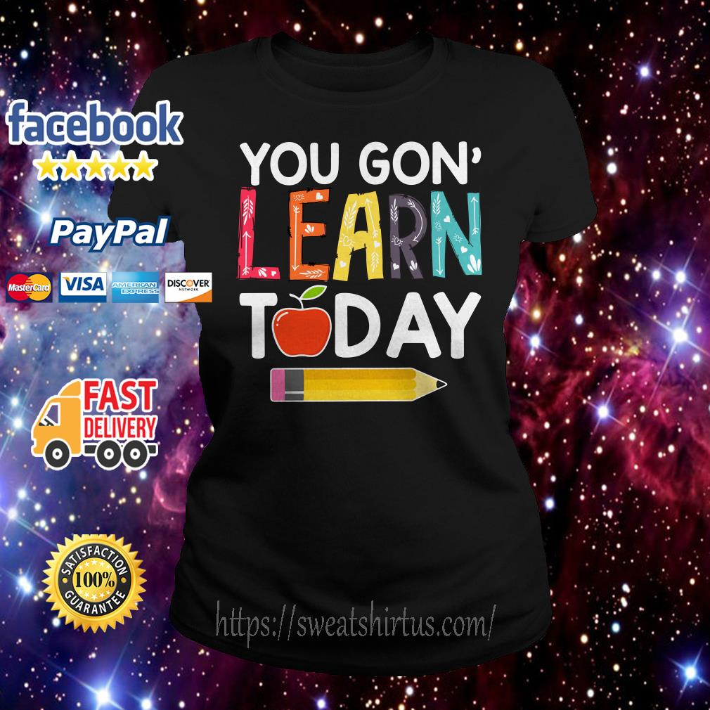 You gon' learn today teacher Ladies Tee