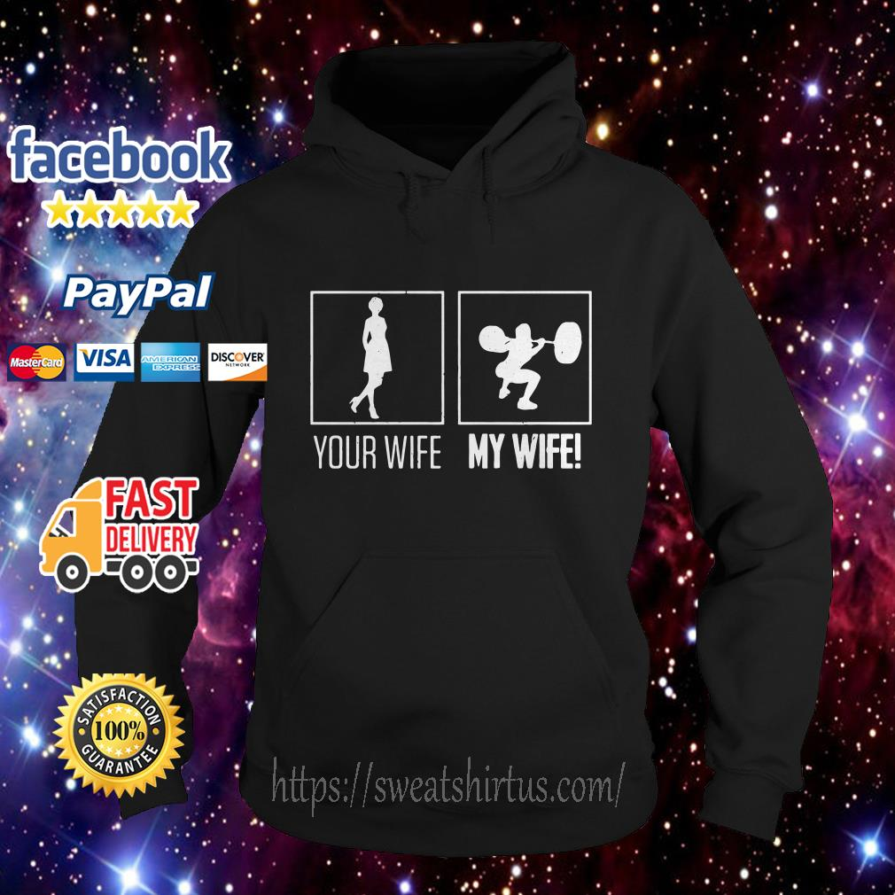 Your wife my wife weightlifting bodybuilder hoodie
