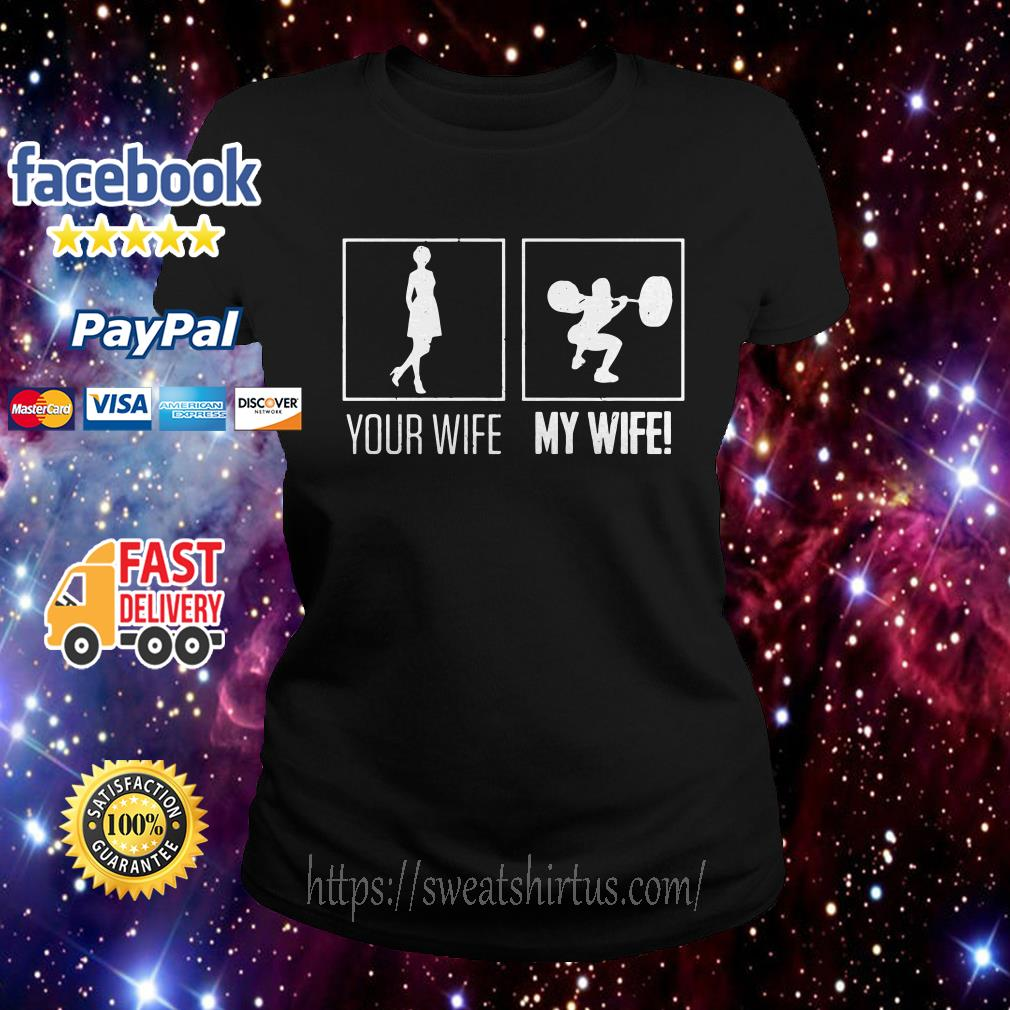 Your wife my wife weightlifting bodybuilder ladies tee