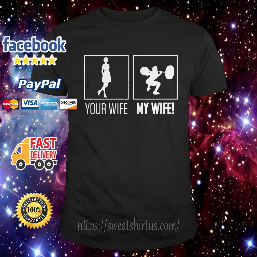 Your wife my wife weightlifting bodybuilder shirt