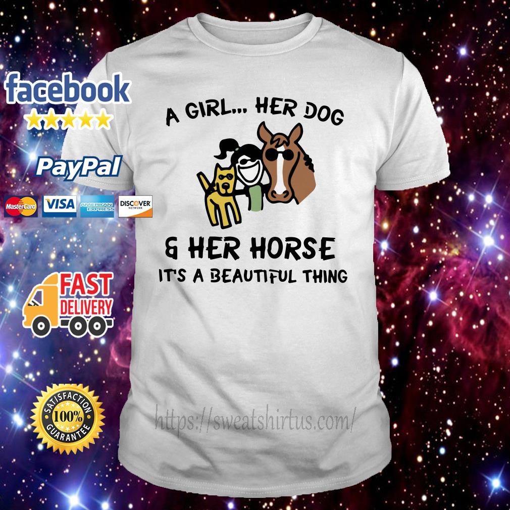 A girl her dog and her horse it's a beautiful thing shirt