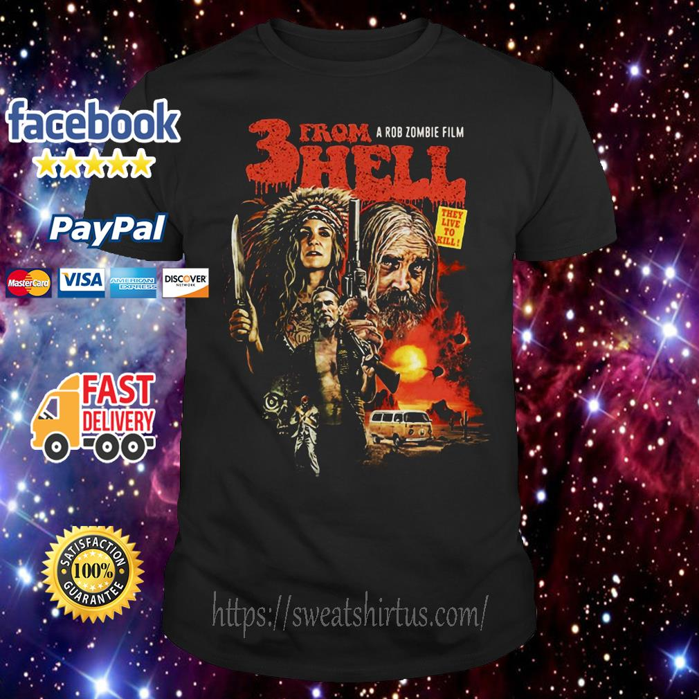 A Rob Zombie's Film 3 from hell they live to kill shirt