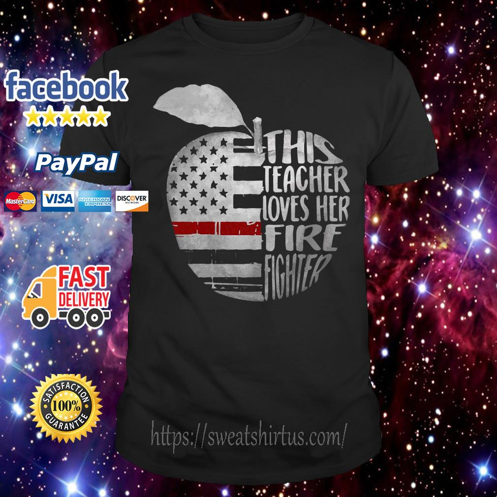 Apple 4th of July independence day this teacher loves her fire fighter shirt
