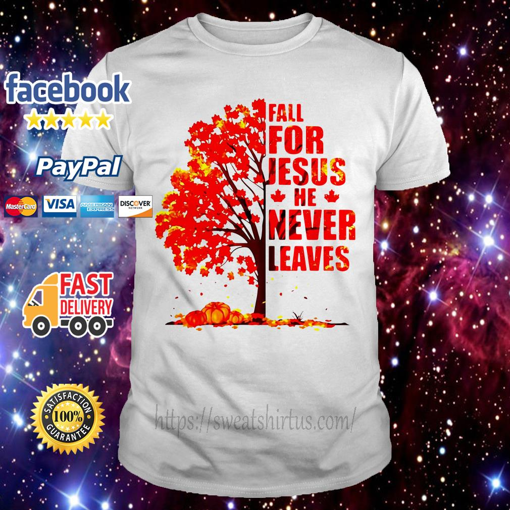 Autumn leaf tree fall for Jesus he never leaves shirt