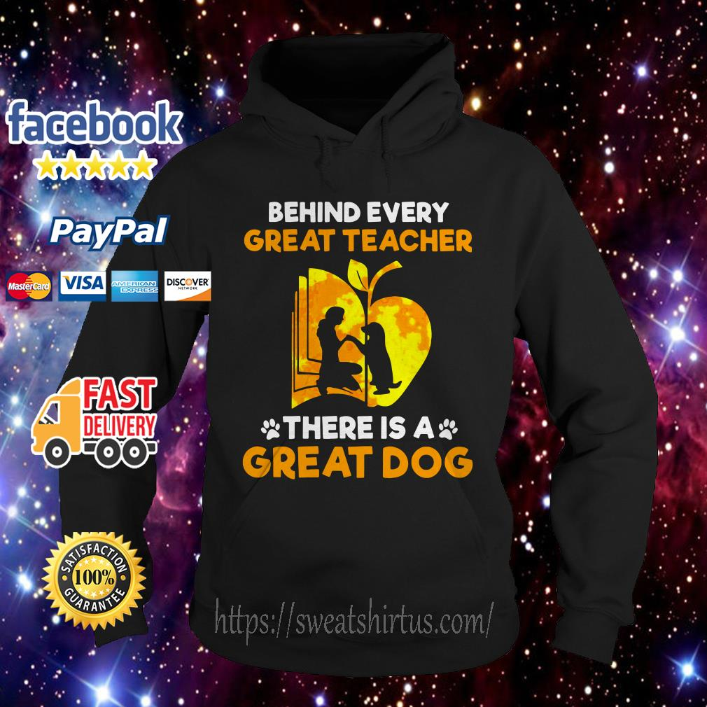 Behind every great teacher there is a great dog Hoodie