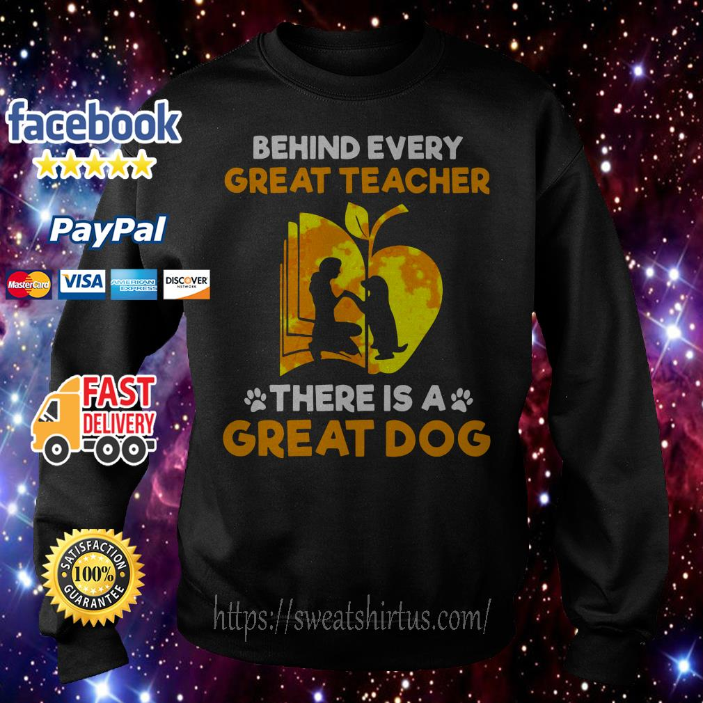 Behind every great teacher there is a great dog Sweater