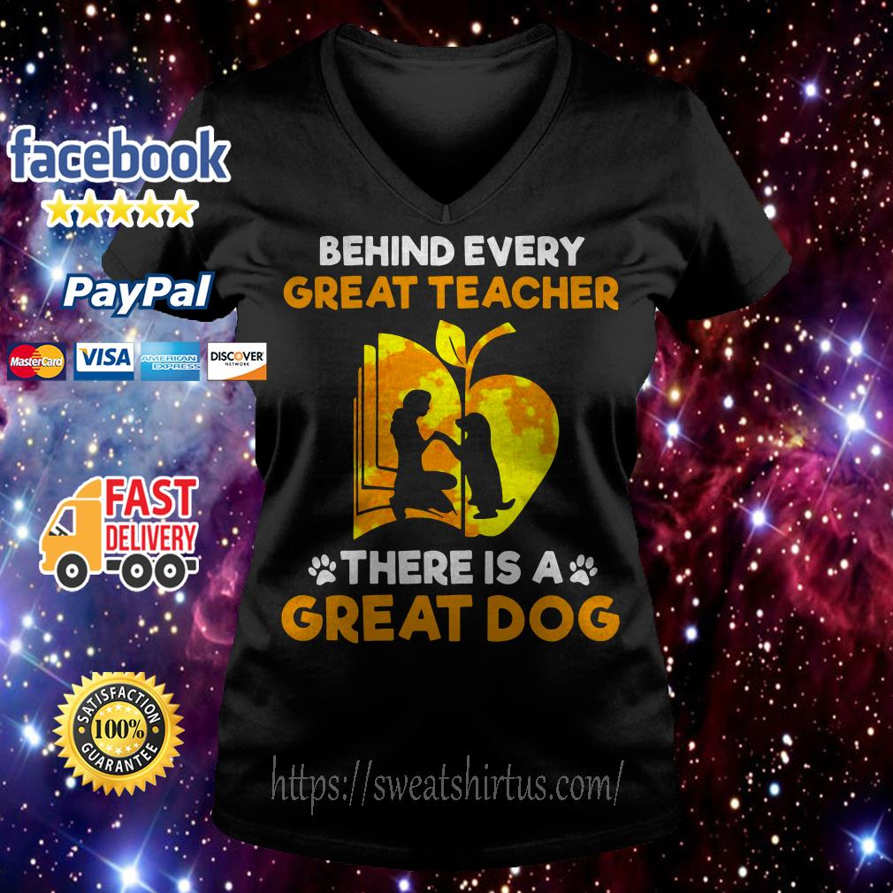 Behind every great teacher there is a great dog V-neck T-shirt