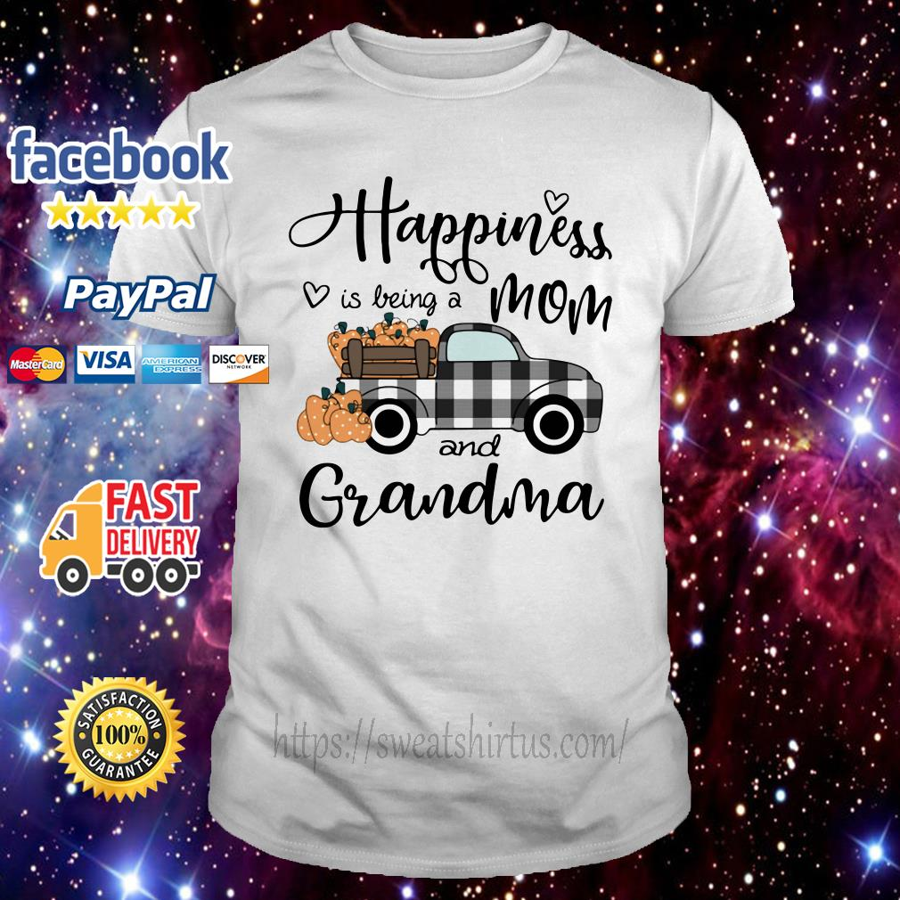 Car pumpkin happiness is being a mom and grandma shirt