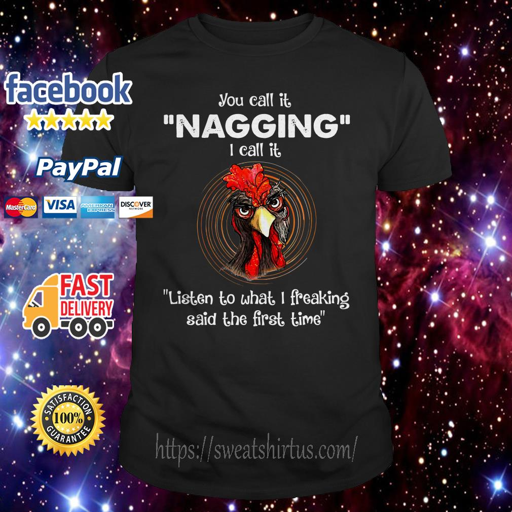 Chicken you call it nagging I call it listen to what I freaking said the first time shirt