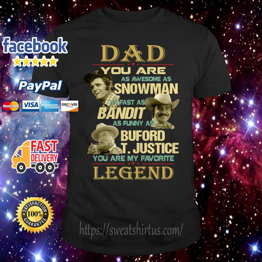 Dad you are as awesome as Snowman as fast as Bandit as funny as Buford T. Justice shirt