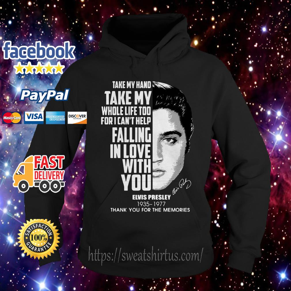 Elvis Presley take my hand take my whole life too for I can't help falling in love Hoodie