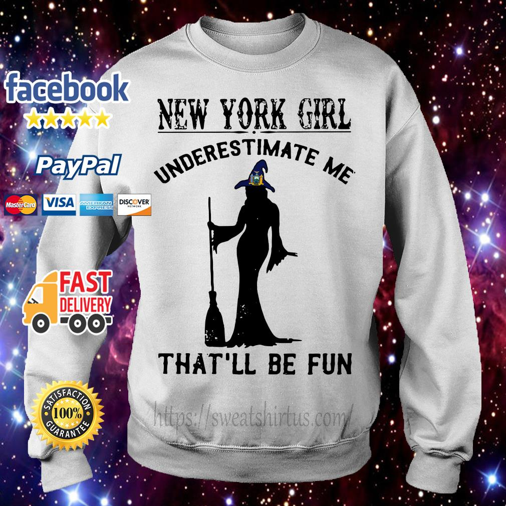 Excelsior Witch New York girl underestimate me that'll be fun Sweater