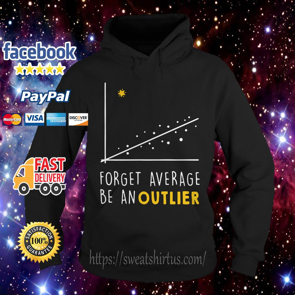Forget average be an outlier chart Math Hoodie