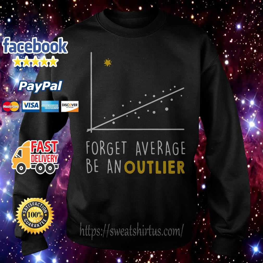 Forget average be an outlier chart Math Sweater