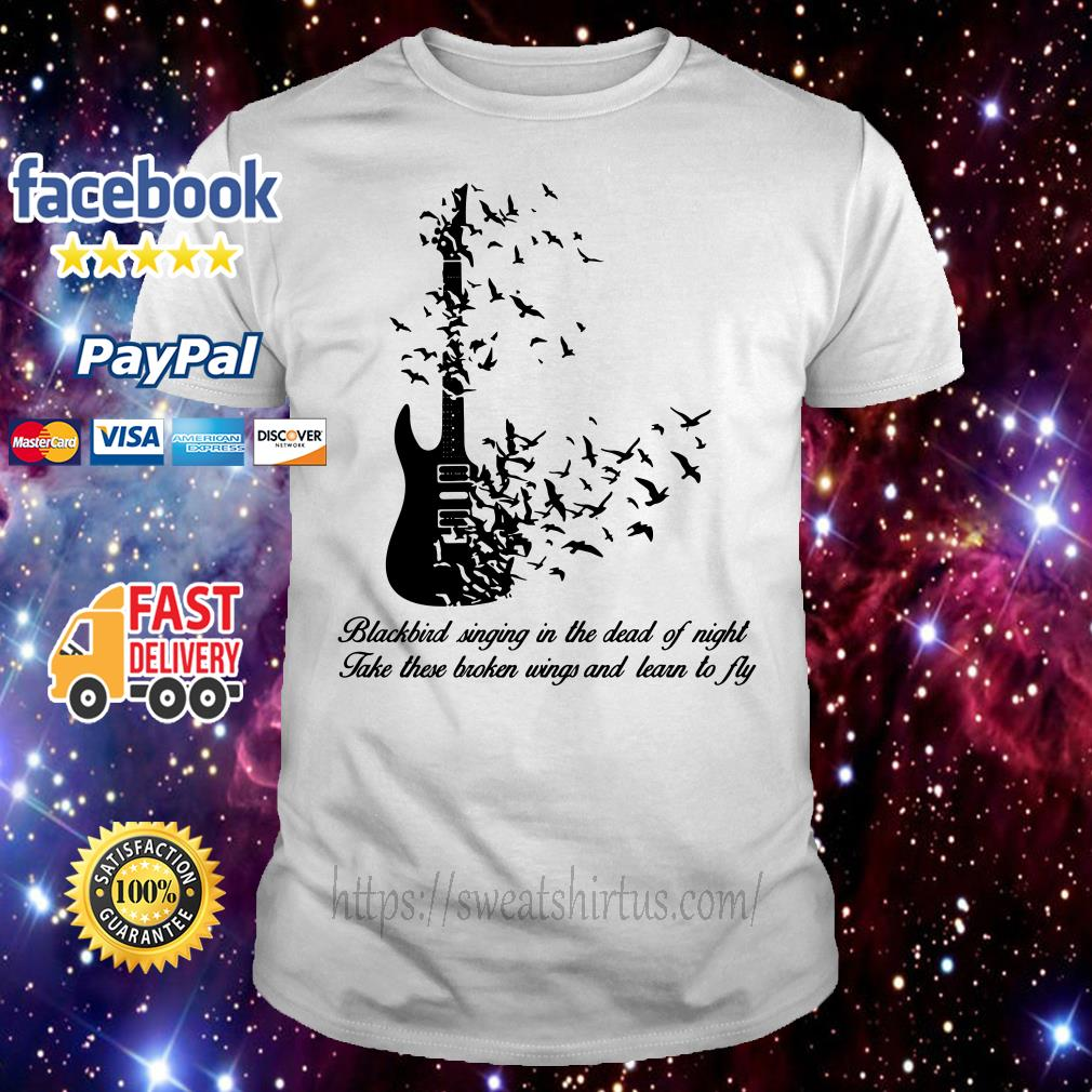 Guitar Blackbird singing in the dead of night take these broken wings shirt