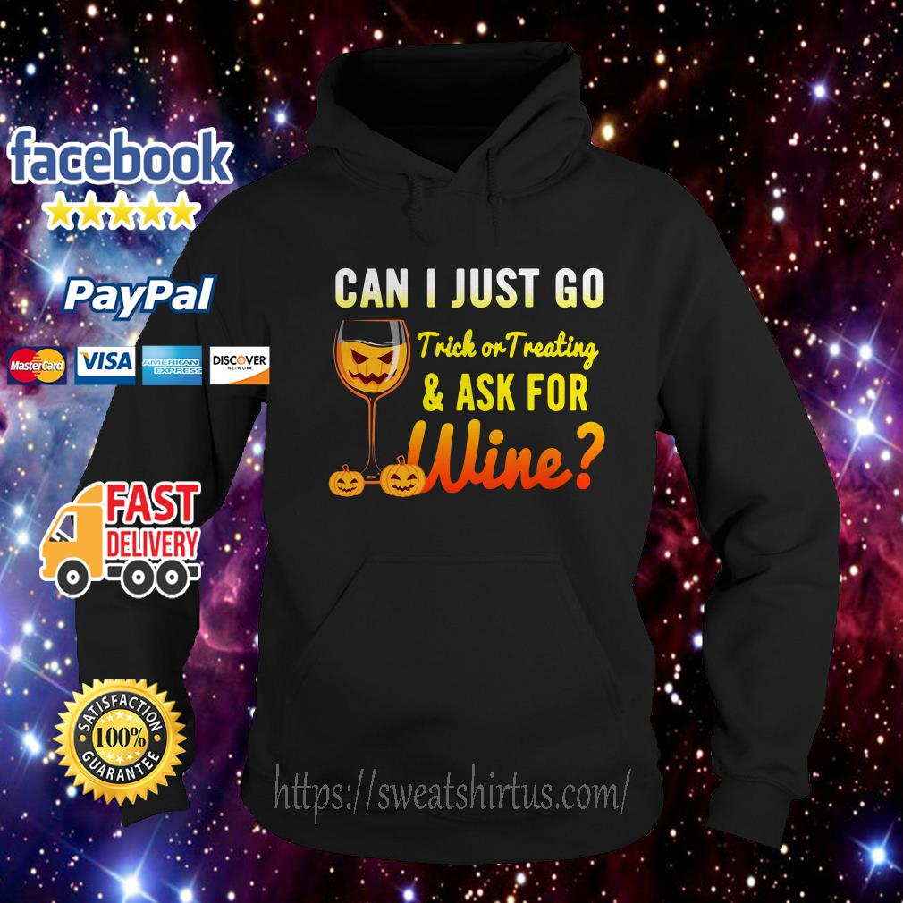 Halloween can I just go trick or treating and ask for wine Hoodie