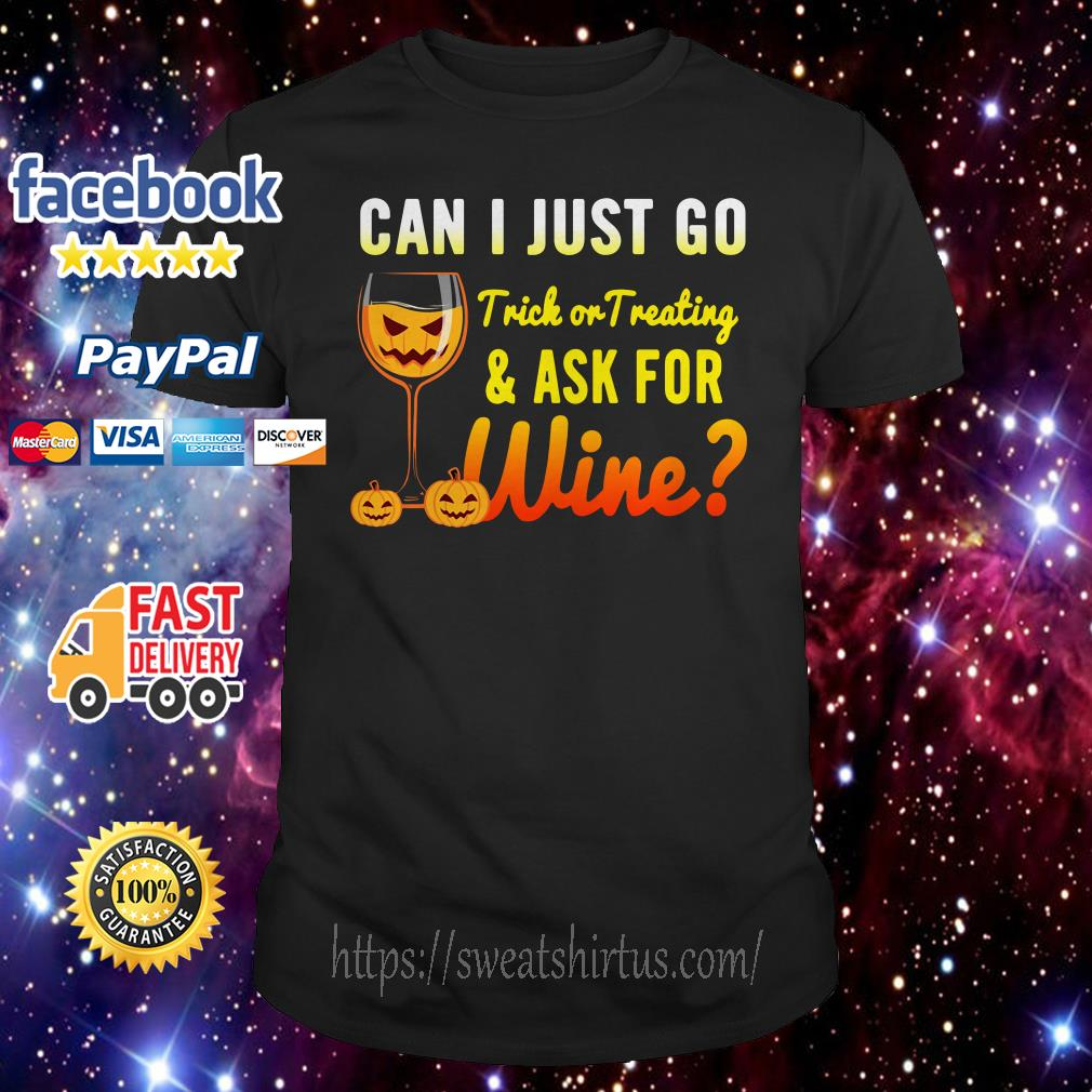 Halloween can I just go trick or treating and ask for wine shirt