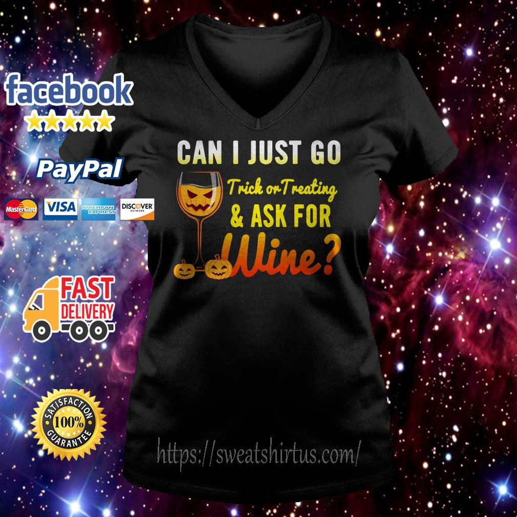 Halloween can I just go trick or treating and ask for wine V-neck T-shirt