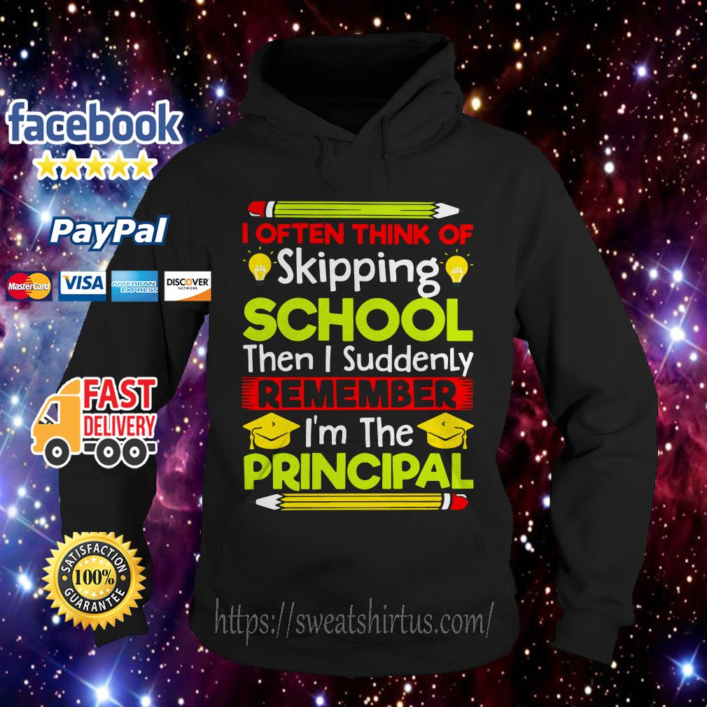 I often think of skipping school then I suddenly remember I'm the principal Hoodie