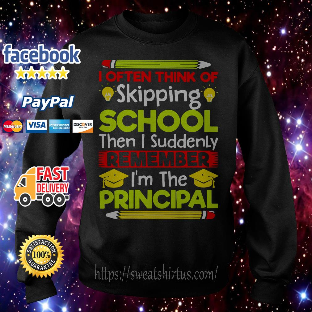 I often think of skipping school then I suddenly remember I'm the principal Sweater