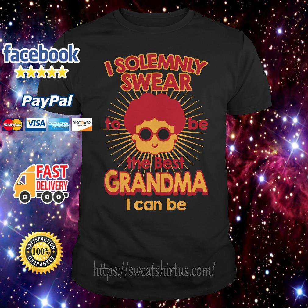 I solemnly swear to be the best grandma I can be shirt