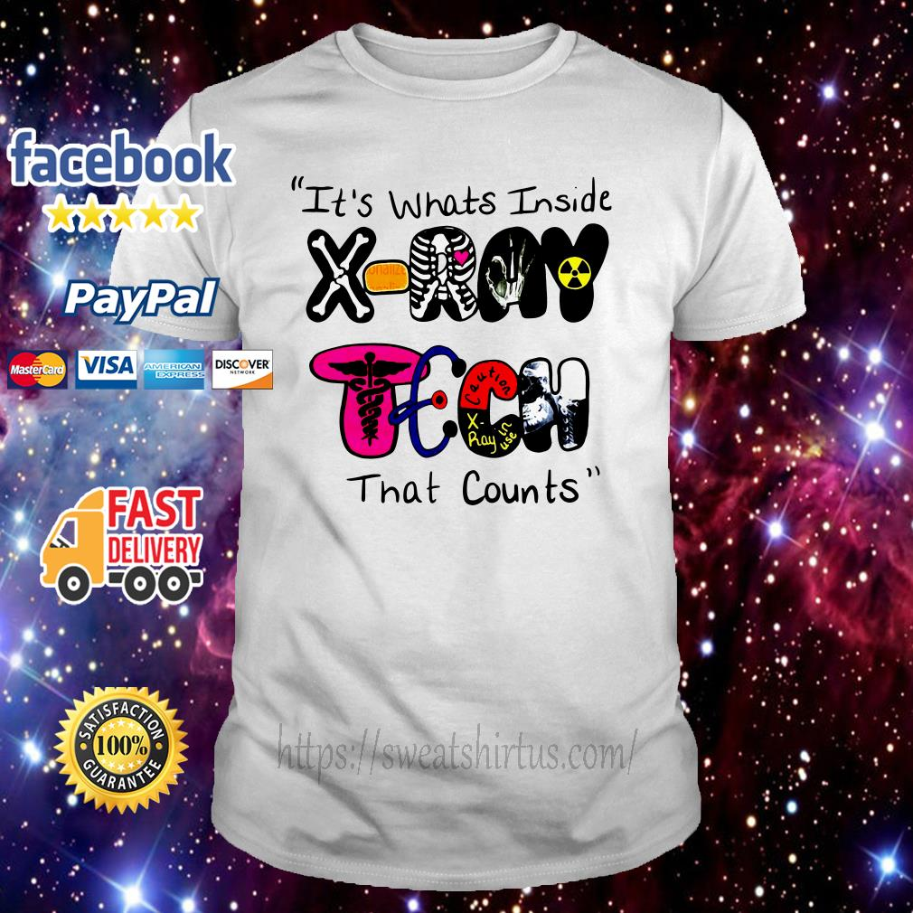 It's whats inside X-Ray Tech that counts shirt