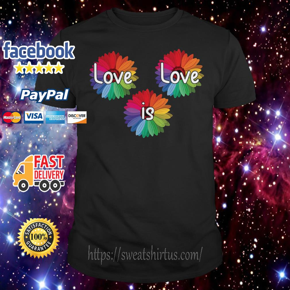 Love is love Daisy flowers LGBT rainbow shirt
