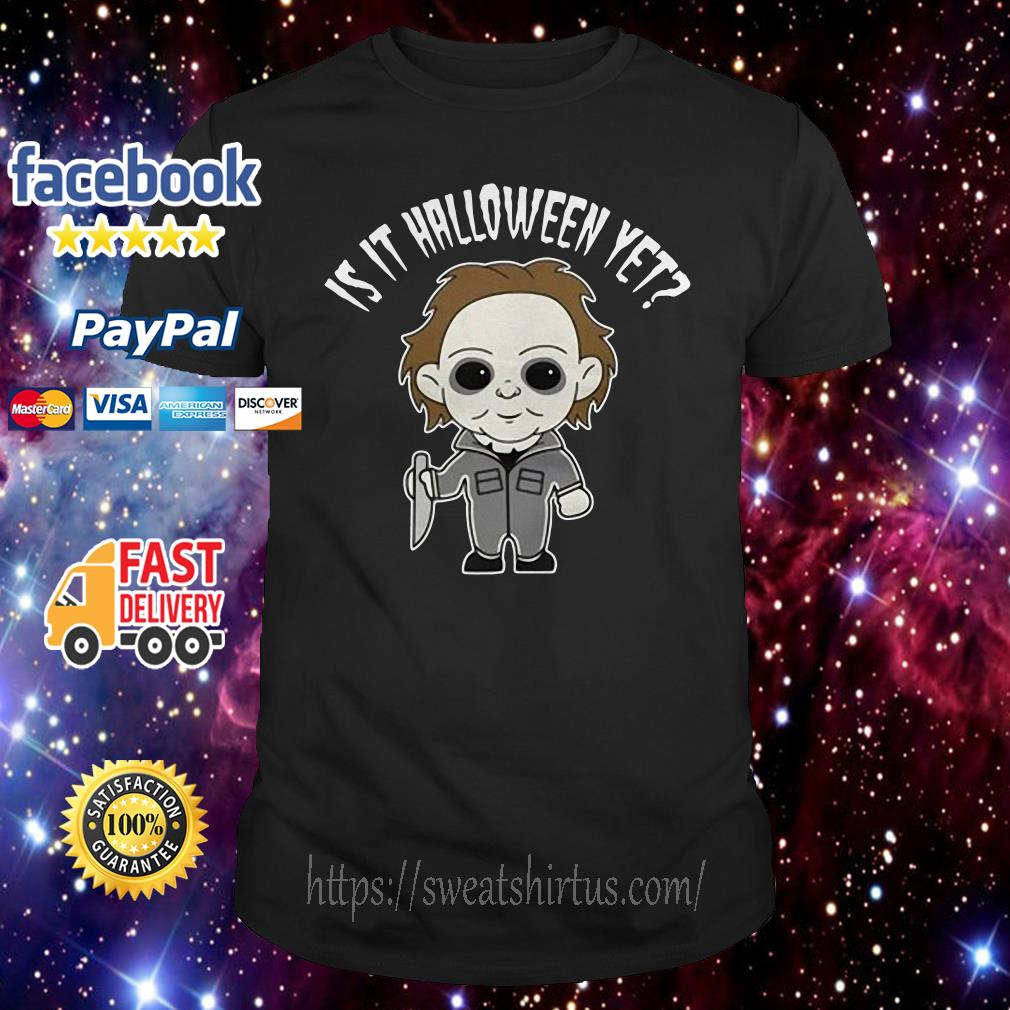 Micheal Myer is it Halloween yet shirt