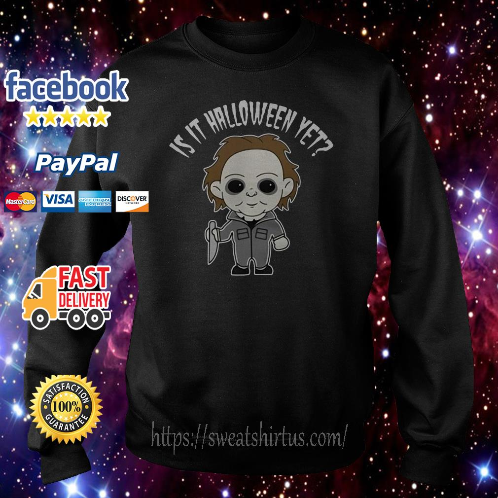Micheal Myer is it Halloween yet Sweater