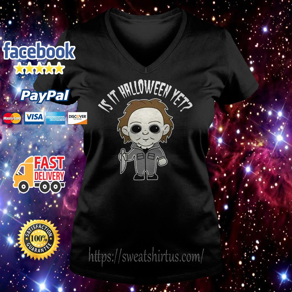 Micheal Myer is it Halloween yet V-neck T-shirt