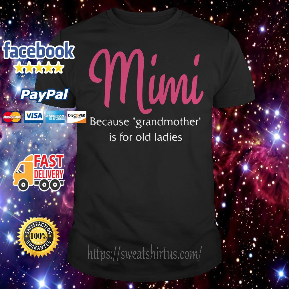 Mimi because grandmother is for old ladies shirt