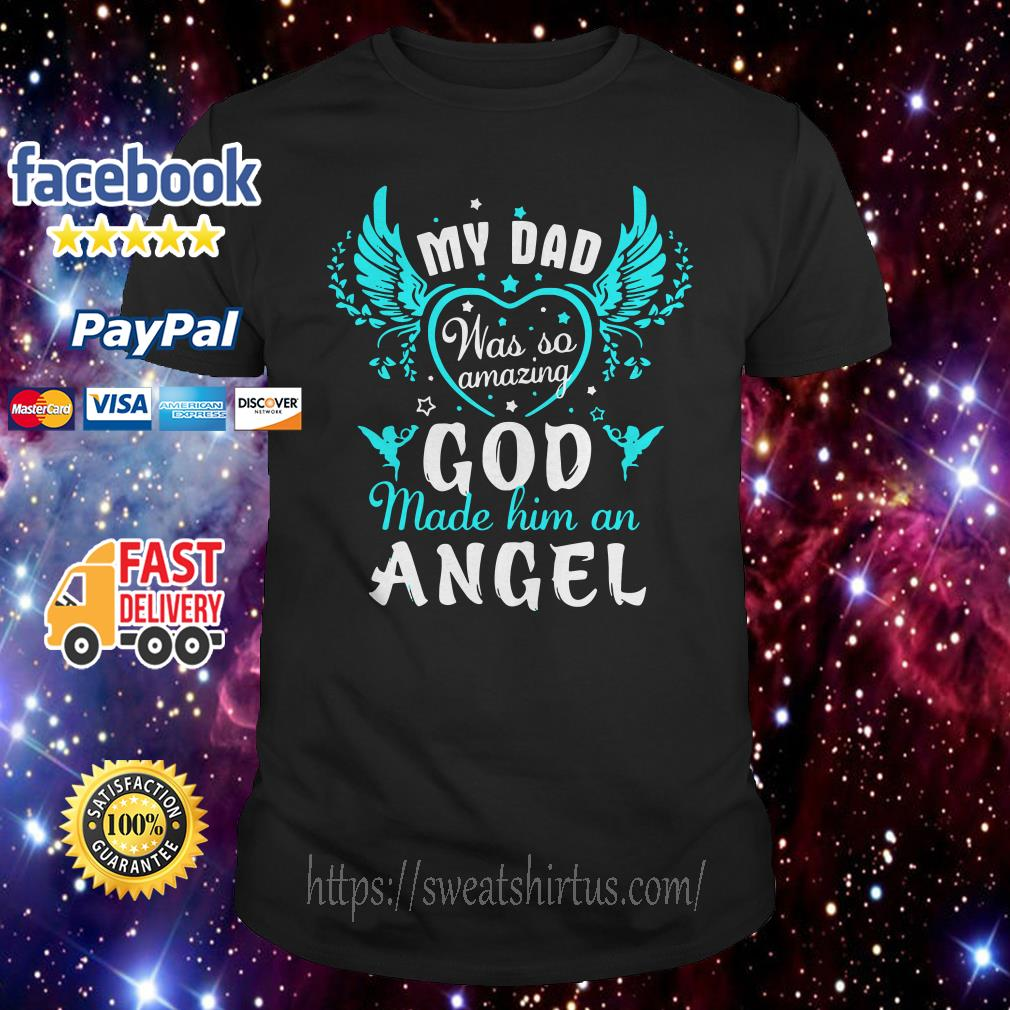 My dad was so amazing God made him an Angel shirt