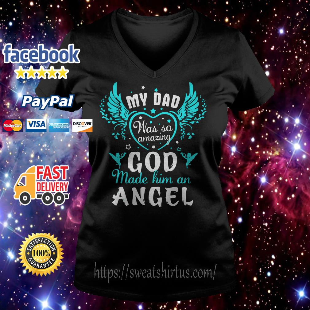 My dad was so amazing God made him an Angel  V-neck T-shirt