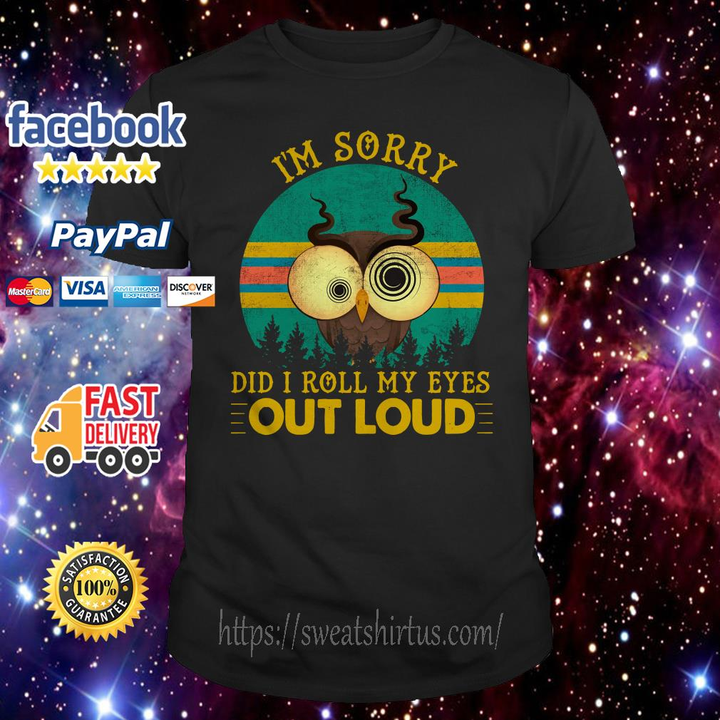 Owl I'm sorry did I roll my eyes out loud sunset shirt