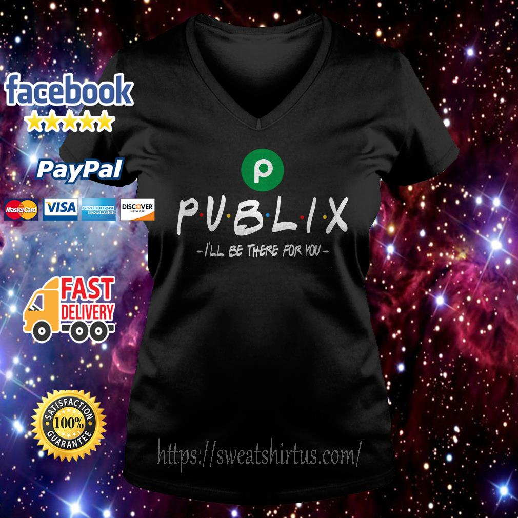 Publix I'll be there for you  V-neck T-shirt