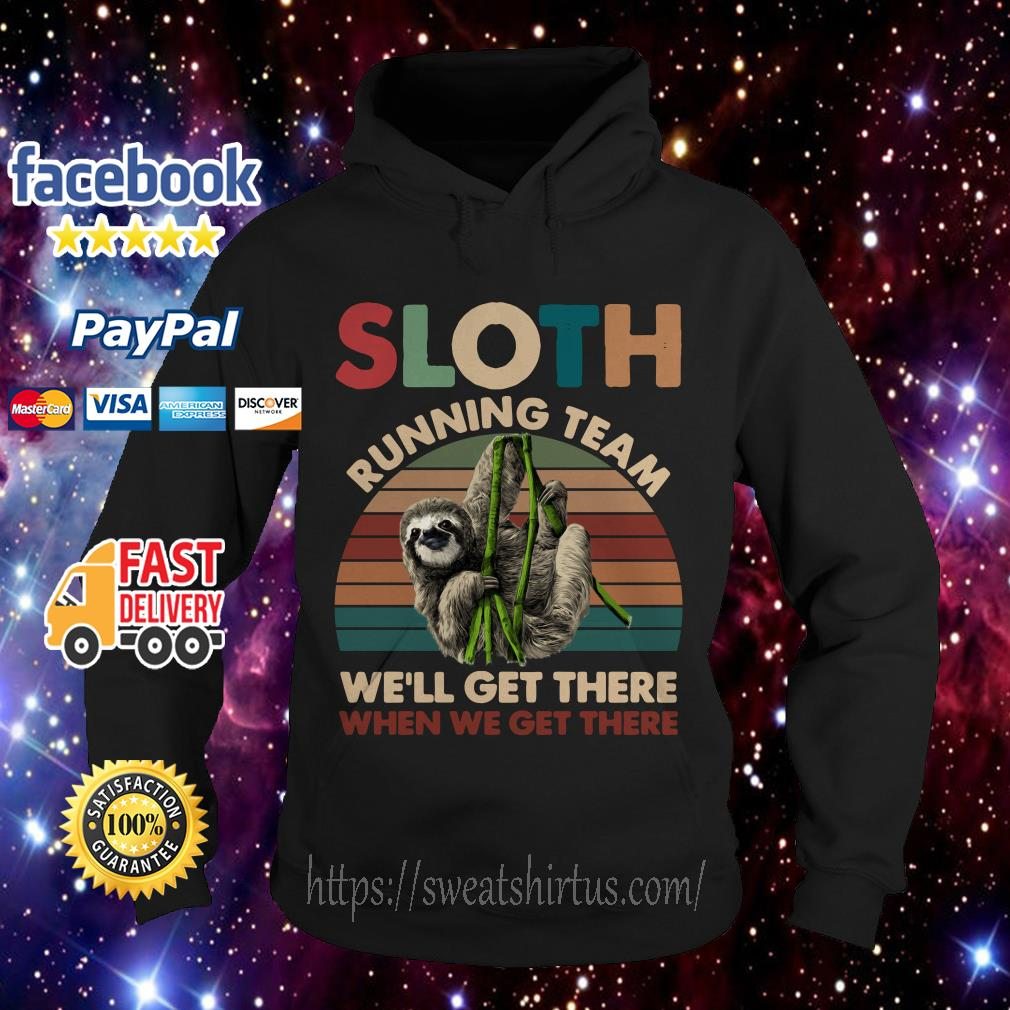 Sloth running team we'll get there when we get there sunset Hoodie