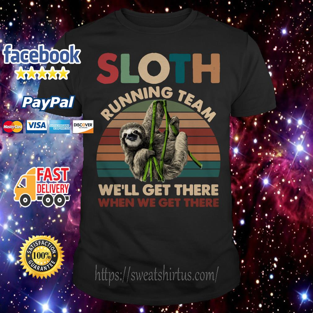 Sloth running team we'll get there when we get there sunset shirt