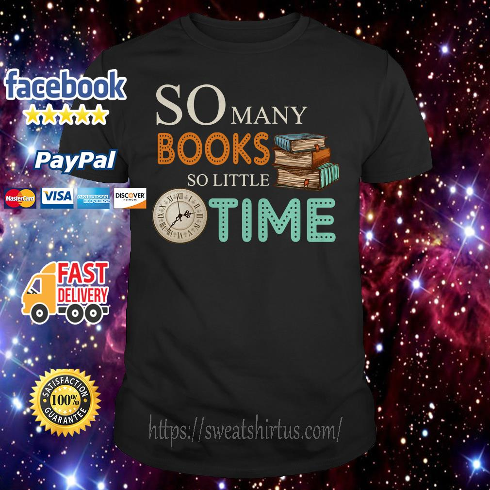 So many books so little time shirt