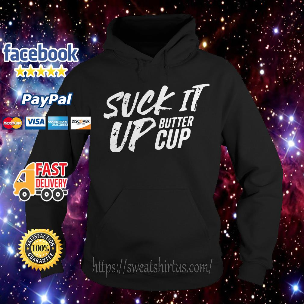 Suck it up buttercup Hoodie