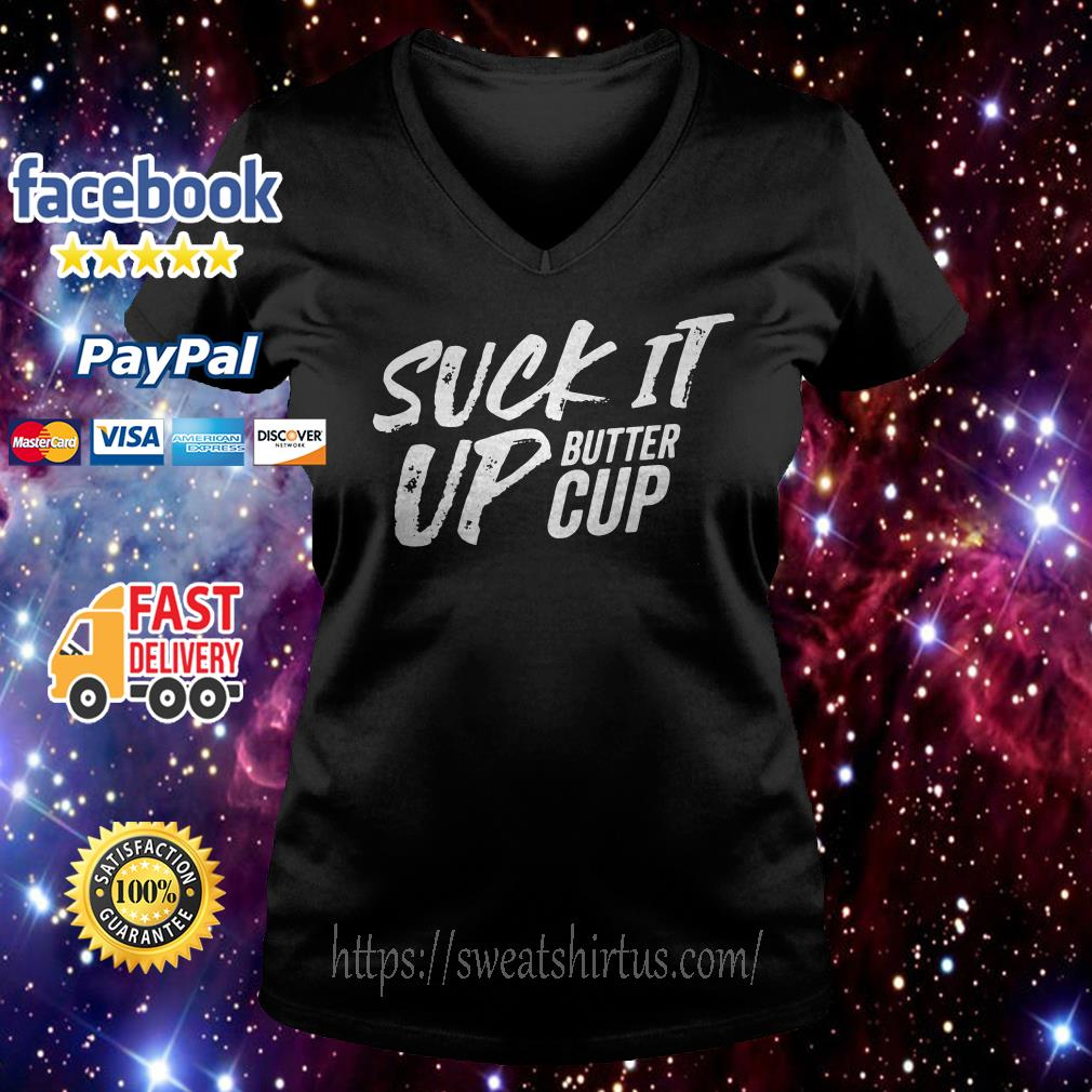 Suck it up buttercup V-neck T-shirt