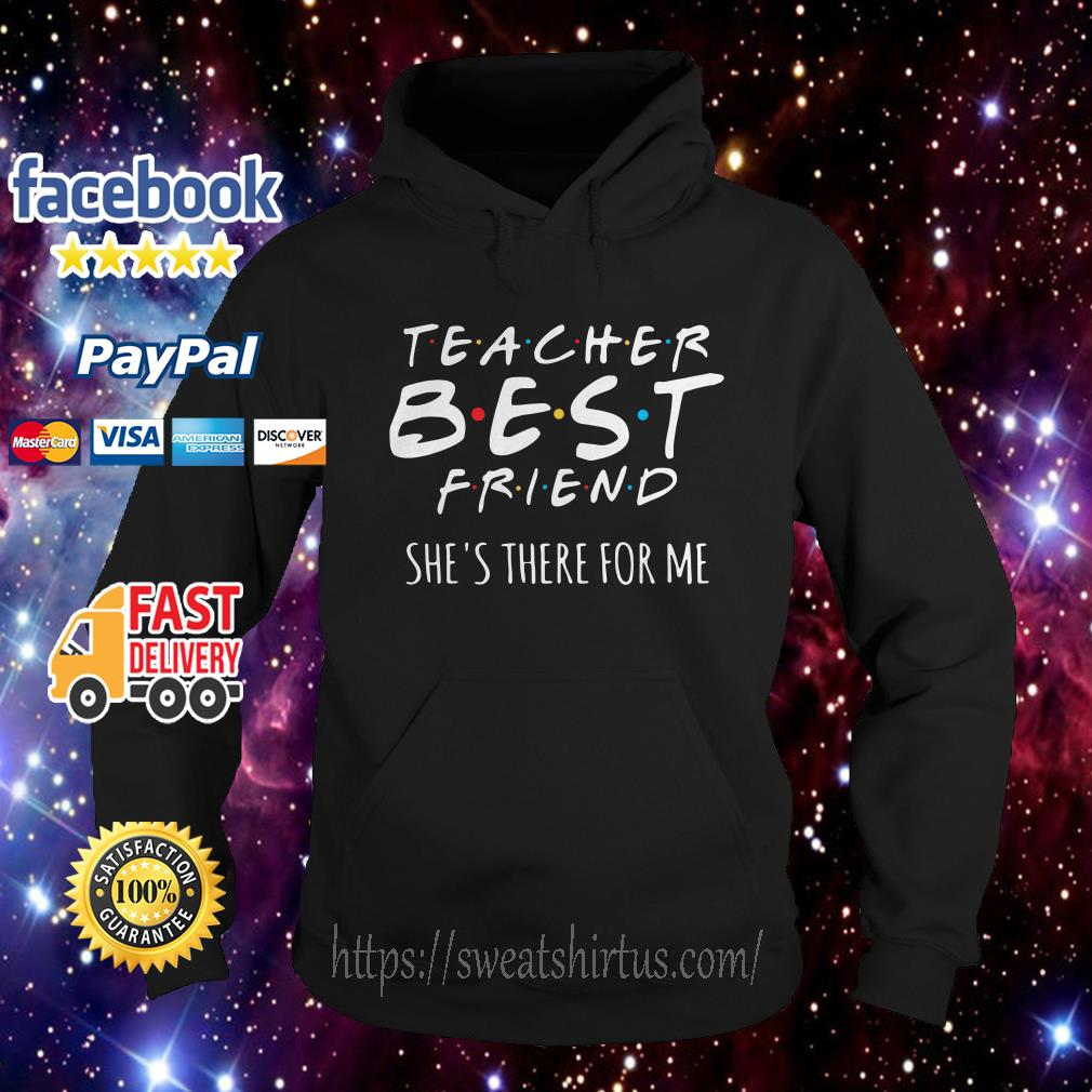 Teacher best friend she's there for me Hoodie