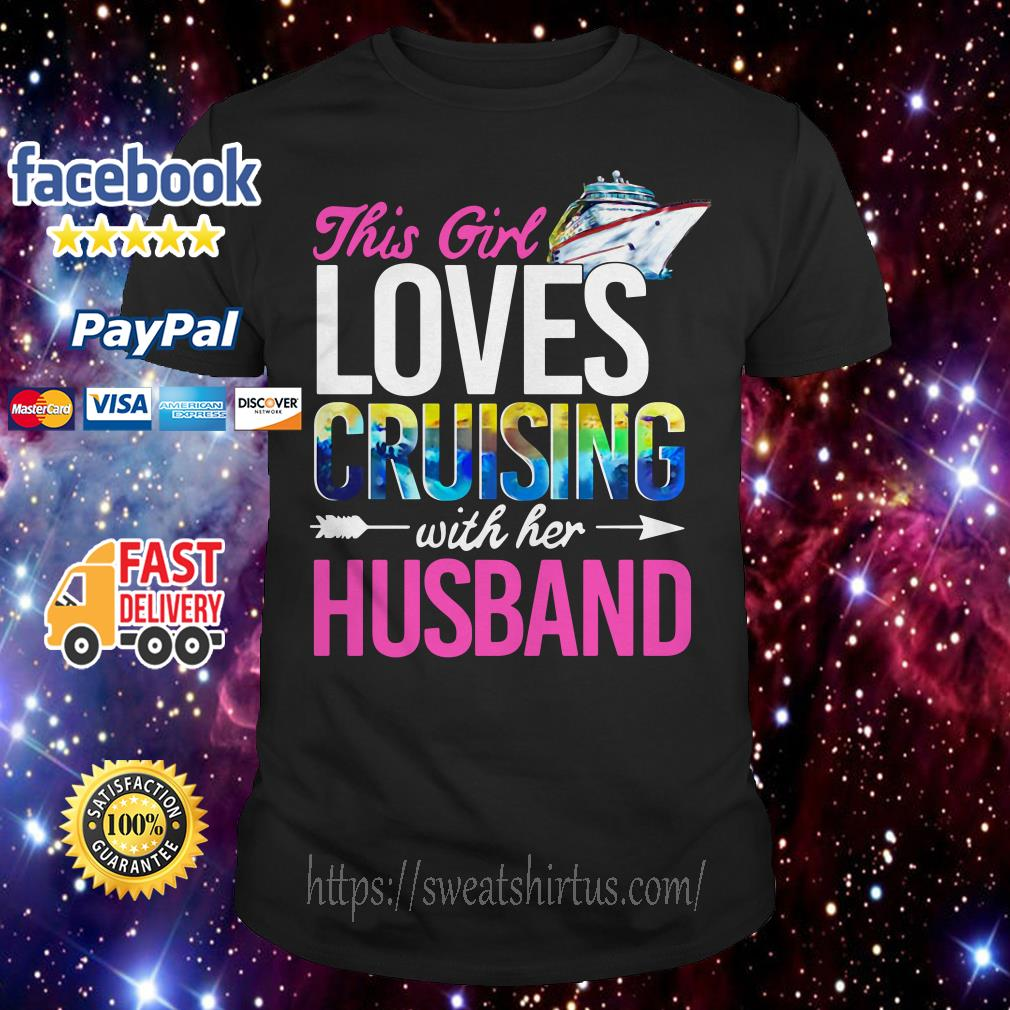 This girl love cruising with her husband shirt