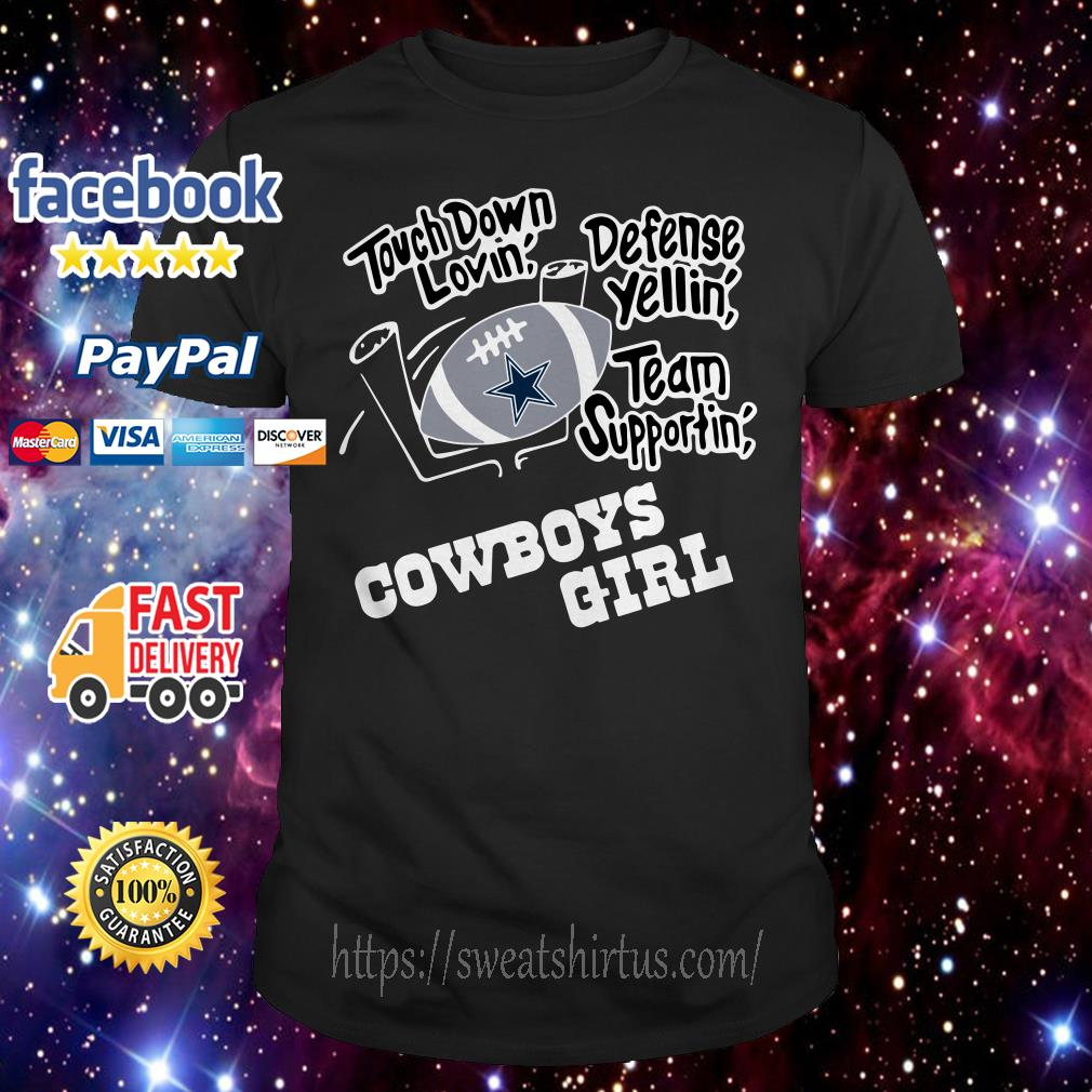 Touchdown lovin' defence yellin' team supportin' Dallas Cowboys girl shirt