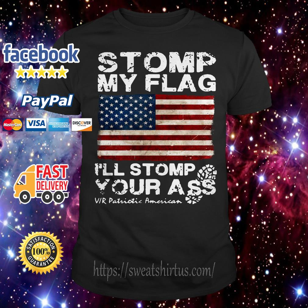 4th of July independence day storm my flag I'll stomp your ass shirt