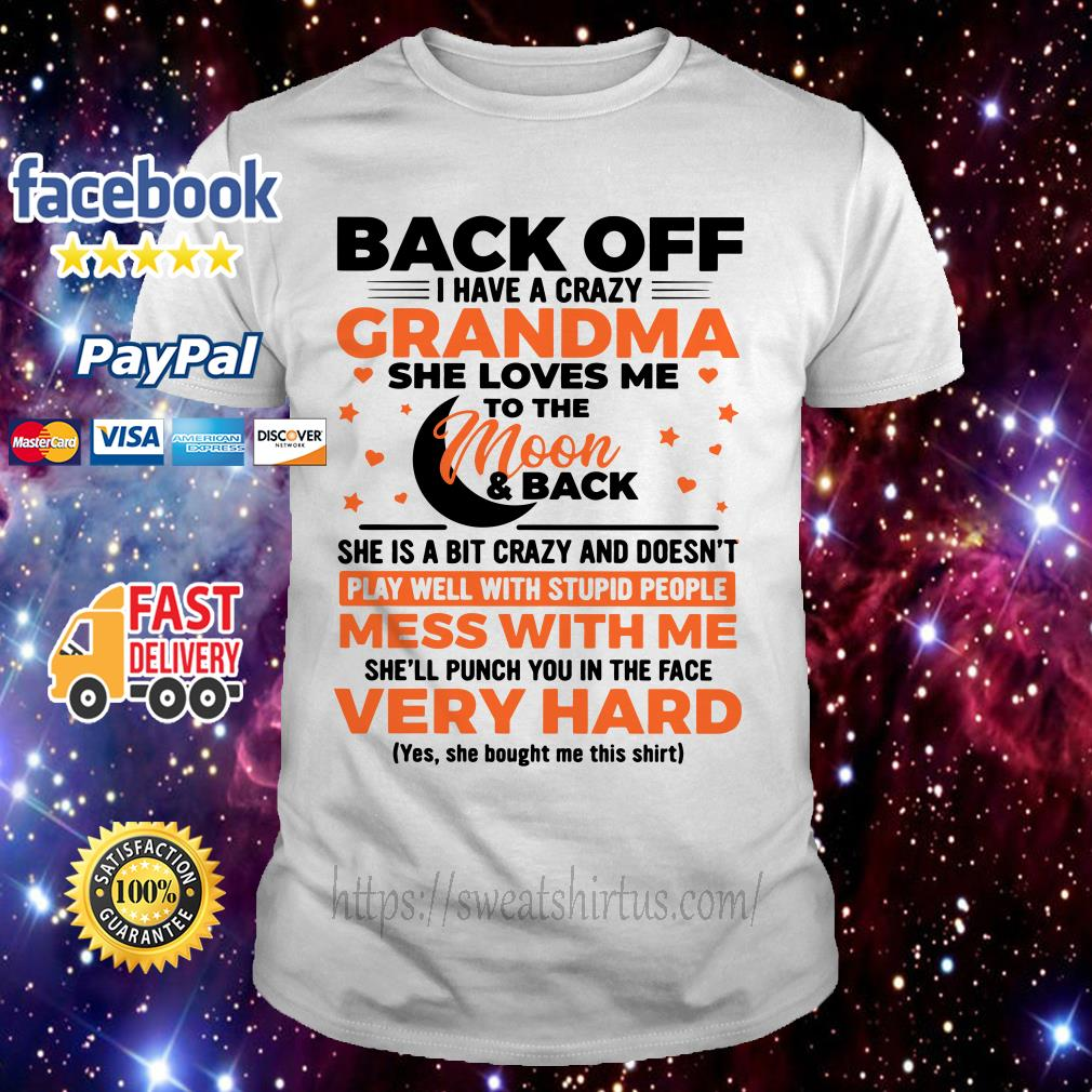 Back off I have grandma she loves me to the moon and back shirt