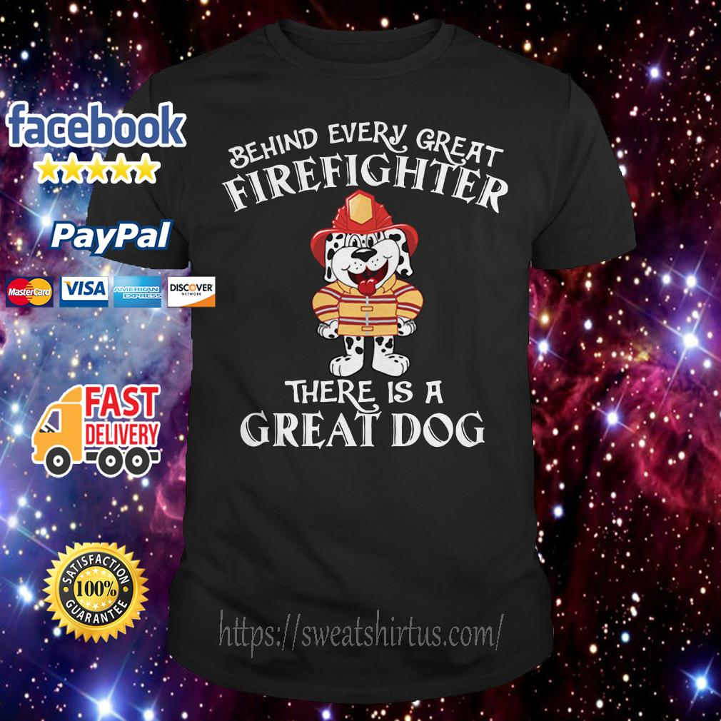 Behind Every great Firefighter there is a great dog shirt