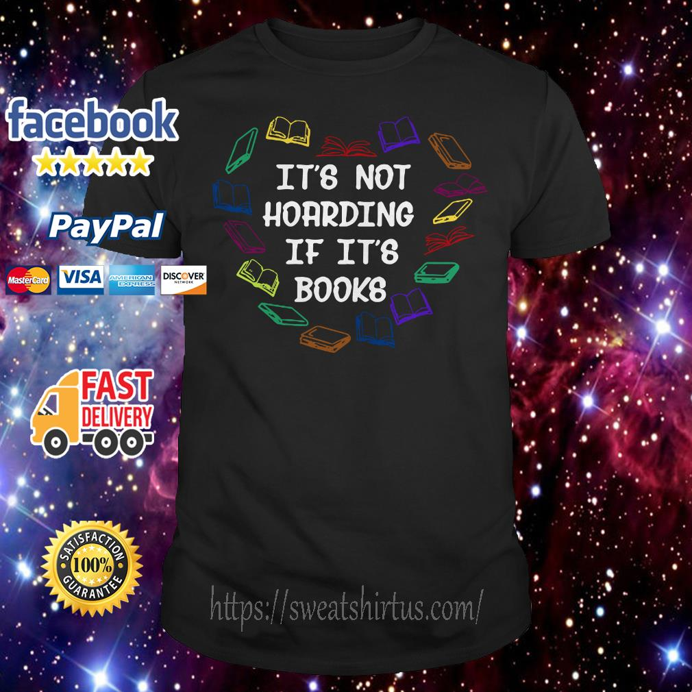 Book It's not Hoarding if it's Books shirt